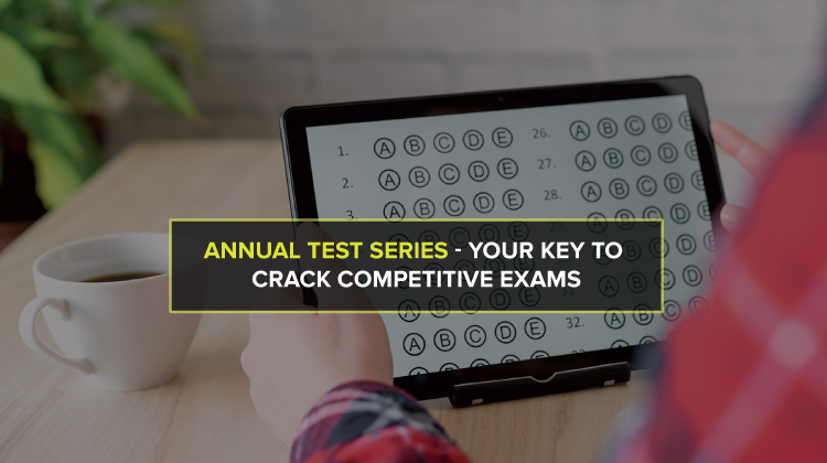 Annual Test Series – Your Key To Crack Competitive Exams