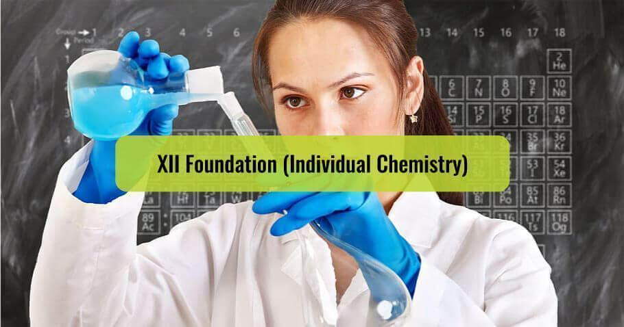 XII Foundation (Individual Chemistry)